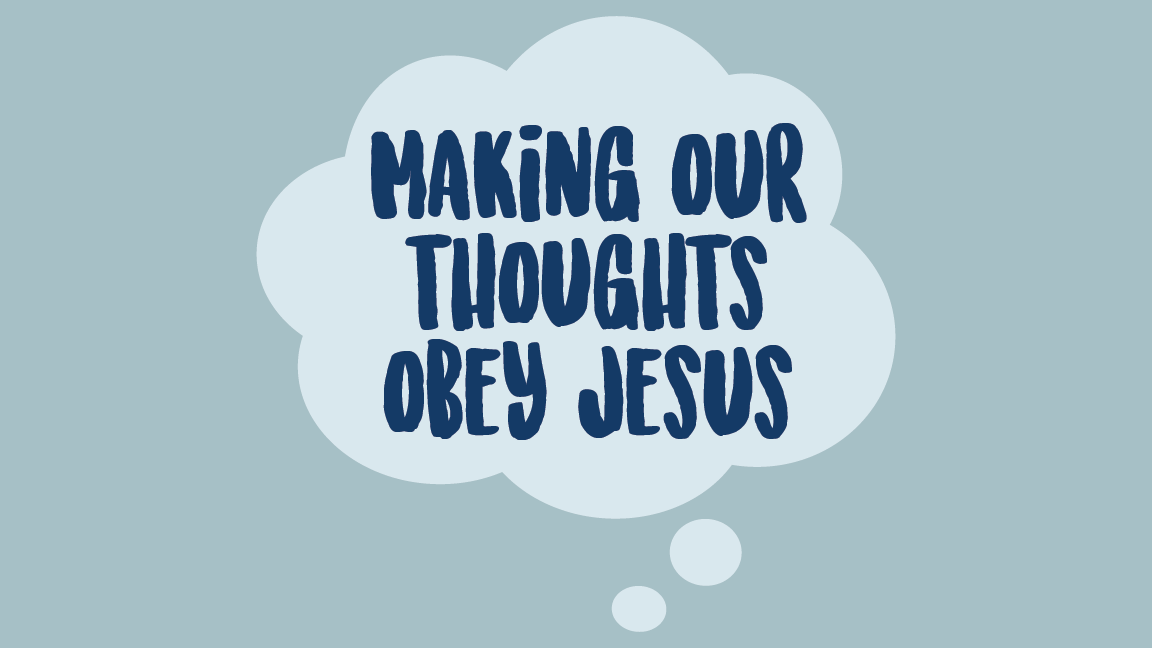 Summer 2020 Family Discipleship Kit: Making Our Thoughts Obey Jesus