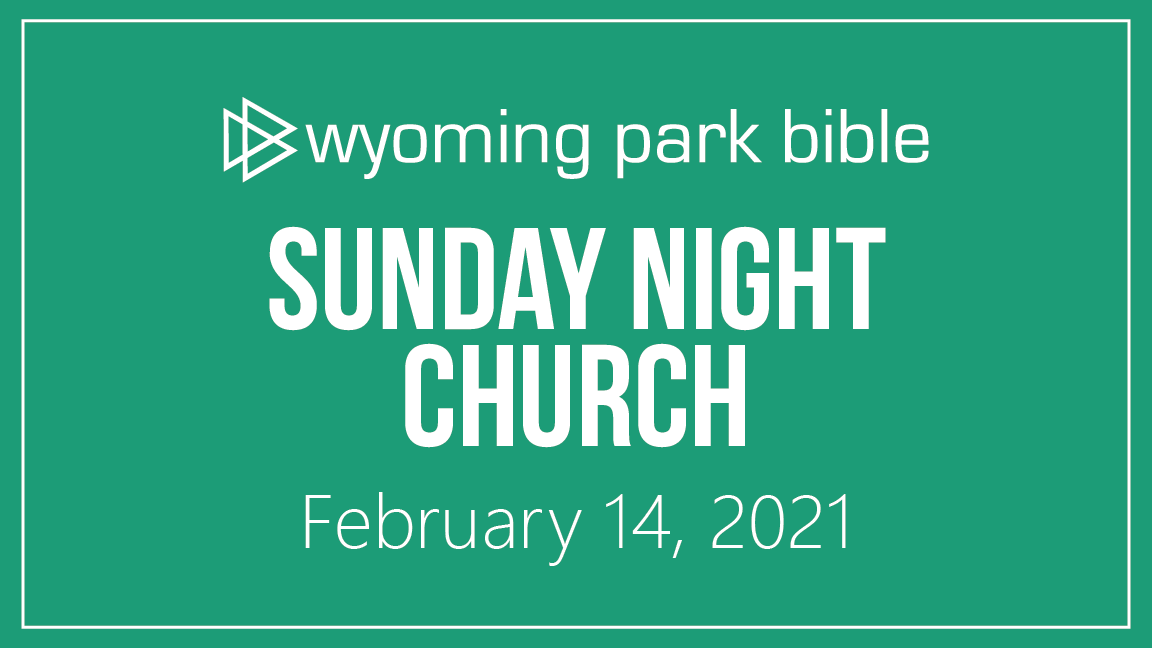 February 14, 2021 Sunday Night Church