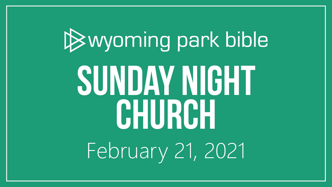 February 21, 2021 Sunday Night Church